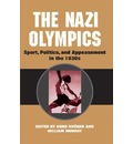 The Nazi Olympics: Sport, Politics and Appeasement in the 1930s