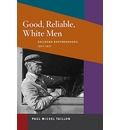 Good, Reliable, White Men: Railroad Brotherhoods, 1877-1917