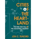 Cities of the Heartland: Rise and Fall of the Industrial Midwest