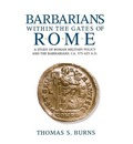 Barbarians within the Gates of Rome: A Study of Roman Military Policy and the Barbarians, ca.375-425 A.D.