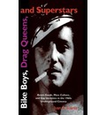 Bike Boys, Drag Queens and Superstars: Avant Garde, Mass Culture and Gay Identities in the 1960's Underground Cinema