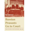 Russian Peasants Go to Court: Legal Culture in the Countryside, 1905 - 1917