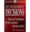 Key Management Decisions: Management Masterclass: Tools and Techniques of the Executive Decision-Maker