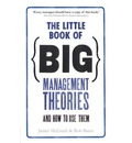 The Little Book of Big Management Theories: .. and How to Use Them
