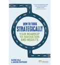 How to Think Strategically: Strategy - Your Roadmap to Innovation and Results