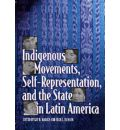 Indigenous Movements, Self-representation and the State in Latin America