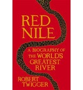 Red Nile: The Biography of the World's Greatest River