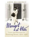 Margot at War: Love and Betrayal in Downing Street, 1912-1916