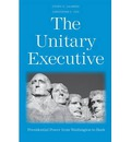 A History of the Unitary Executive: Executive Branch Practice from 1787 to 2005