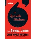 The Quotable Hitchens: From Alcohol to Zionism: The Very Best of Christopher Hitchens