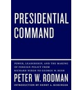 Presidential Command: Power, Leadership, and the Making of Foreign Policy from Richard Nixon to Geroge W. Bush