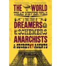 The World That Never Was: A True Story of Dreamers, Schemers, Anarchists and Secret Agents