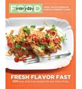 Everyday Food: Fresh Flavor Fast: 250 Easy, Delicious Recipes for Any Time of Day; from the Kitchens of Martha Stewart Living