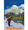 The Will to Climb: Obsession and Commitment and the Quest to Climb