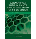 Implementing a National Cancer Clinical Trials System for the 21st Century: Second Workshop Summary