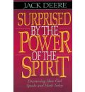 Surprised by the Power of the Spirit: Discovering How God Speaks and Heals Today