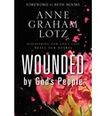 Wounded by God S People: Discovering How God S Love Heals Our Hearts