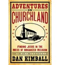 Adventures in Churchland: Finding Jesus in the Mess of Organized Religion