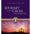 Journey to the Cross: 40 Days on Jesus' Life, Death, and Resurrection from the King James Version Bible