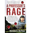 A Professor's Rage: The Chilling True Story of Harvard Ph.D. Amy Bishop, Her Brother's Mysterious Death, and the Shooting Spree That Shocked the Nation