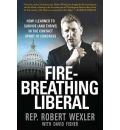Fire-Breathing Liberal: How I Learned to Survive (and Thrive) in the Contact Sport of Congress