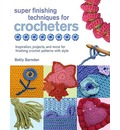 Super Finishing Techniques for Croc: Inspiration, Projects, and More for Finishing Crochet Patterns with Style