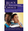 Black Educational Choice: Assessing the Private and Public Alternatives to Traditional K - 12 Public Schools