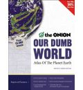 "Our Dumb World: The ""Onion's"" Atlas of the Whole World"