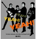 """Yeah! Yeah! Yeah!: The """"Beatles"""", Beatlemania and the Music That Changed the World"""