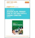 Primary Care of the Child with a Chronic Condition - Pageburst E-Book on Kno (Retail Access Card)