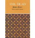 The Dead: Complete, Authoritative Text with Biographical and Historical Contexts, Critical History and Essays from Five Contemporary Critical Perspectives