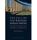 The Fall of the Western Roman Empire: Archaeology, History and the Decline of Rome