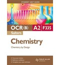OCR(B) A2 Chemistry (Salters) Student Unit Guide: Unit F335 Chemistry by Design