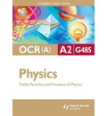 OCR(A) A2 Physics Student Unit Guide: Unit G485: Fields, Particles and Frontiers of Physics