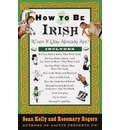 How to Be Irish: Even If You Already Are