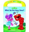 What Do You Hear, Dear?: A Book about Sounds