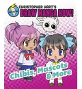 Christopher Hart's Draw Manga Now! Chibis, Mascots, and More