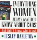 Everything Women Always Wanted to Know about Cars; But Didn't Know Who to Ask