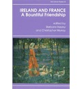 Ireland and France, a Bountiful Friendship: Essays in Honour of Patrick Rafroidi