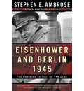Eisenhower and Berlin, 1945: The Decision to Halt at the Elbe Rei