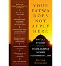 Your Fatwa Does Not Apply Here - Untold Stories from the Fight Against Muslim Fundamentalism