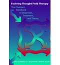 Evolving Thought Field Therapy: The Clinician's Handbook of Diagnosis, Treatment and Theory