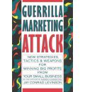 Guerrilla Marketing Attack: New Strategies, Tactics and Weapons for Winning Big Profits from Your Small Business