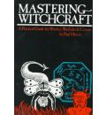 Mastering Witchcraft: A Practical Guide for Witches, Warlocks and Covens