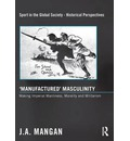'Manufactured' Masculinity: Making Imperial Manliness, Morality and Militarism