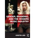 Gender, Branding, and the Modern Music Industry: The Social Construction of Female Popular Music Stars