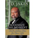 Maximize the Moment: God's Action Plan for Life