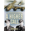 A Higher Call: An Incredible True Story of Combat and Chivalry in the War Torn Skies of World War II