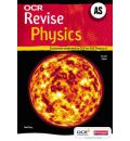 Revise AS Physics for OCR A: Exclusively Endorsed by OCR for GCE Physics
