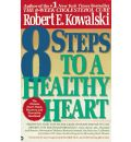 8 Steps to a Healthy Heart: The Complete Guide to Heart Disease Prevention and Recovery from Heart Attack and Bypass Surgery